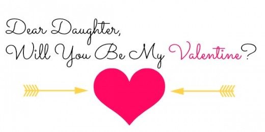 Valentines Day Quotes For Dad From Daughter: Dear Daughter, Will You Be My Valentine