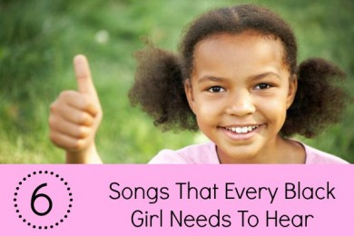 6 Songs Black Girls Need to Hear