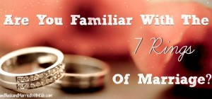Are You Familiar With The 7 Rings of Marriage?