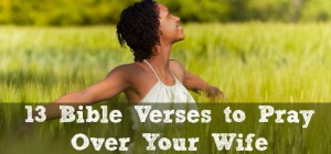 13 Bible Verses to Pray Over Your Wife