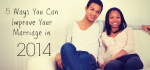 5 Ways You Can Improve Your Marriage in 2014