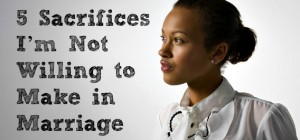 5 Sacrifices I'm Not Willing to Make in Marriage