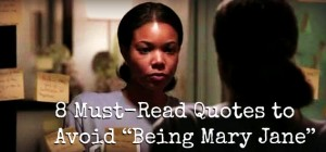 "8 Must-Read Quotes to Avoid ""Being Mary Jane"""