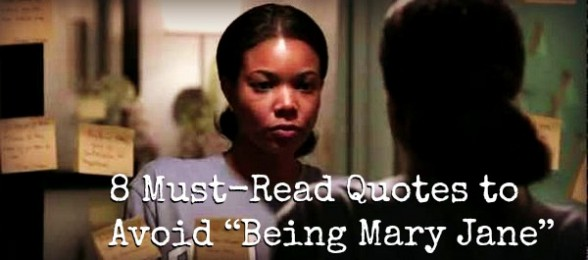 """8 Must-Read Quotes To Avoid """"Being Mary Jane"""