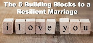 The 5 Building Blocks to a Resilient Marriage