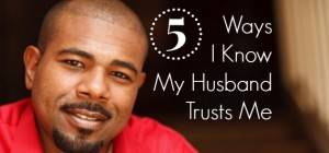 5 Ways I Know My Husband Trusts Me
