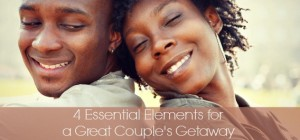4 Essential Elements for a Great Couple's Getaway