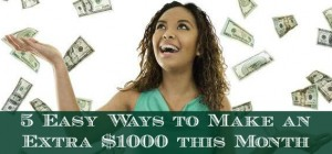 5 Easy Ways to Make an Extra $1000 this Month