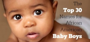 The Top 30 Names for African American Baby Boys