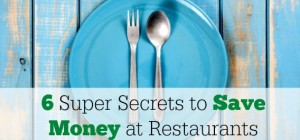 Six Super Secrets to Save Money at Restaurants