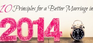 10 Principles for a Better Marriage in 2014