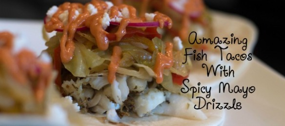 Amazing Fish Tacos with Spicy Mayo Drizzle feature2[4]
