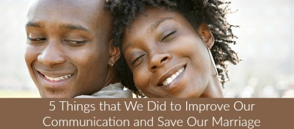 5 Things that We Did to Improve Our Communication and Save Our Marriage