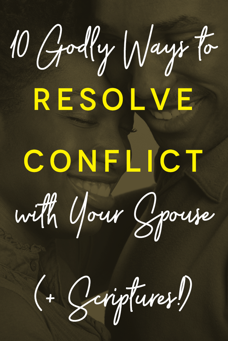 10 Godly Ways (Plus Scriptures) to Resolve Conflict with Your Spouse