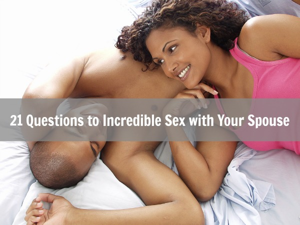 21-questions-to-incredible-sex-with-your-spouse