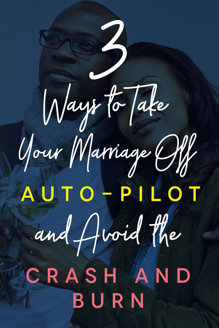 3-ways-to-take-your-marriage-off-autopilot-and-avoid-the-crash-and-burn