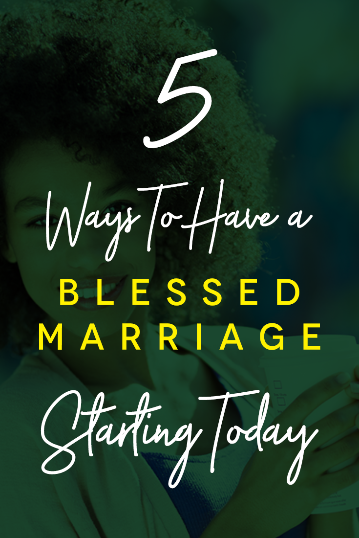 5-ways-to-have-a-blessed-marriage-starting-today