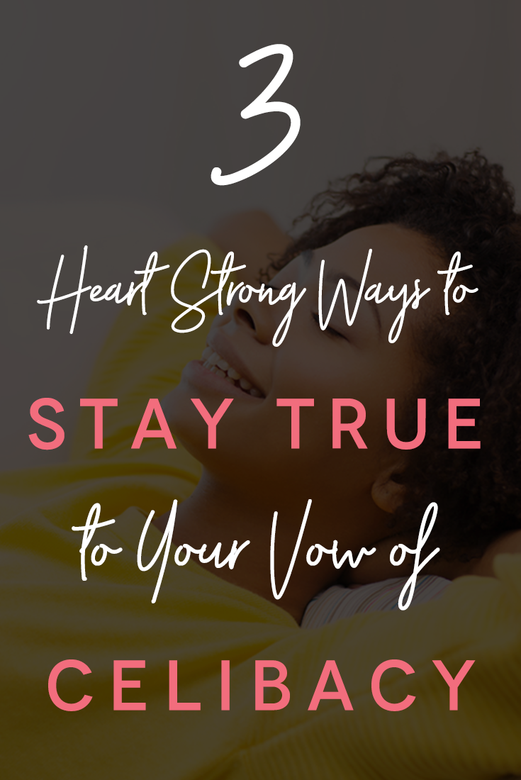 3-heart-strong-ways-to-stay-true-to-your-vow-of-celibacy