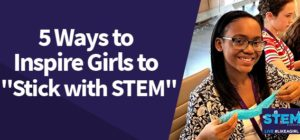 inspire-girls-to-stick-with-stem